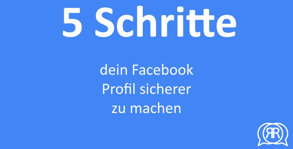 5 Schritte dein facebook Profil sicher zu machen